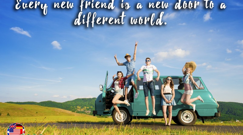 Every new friend is a new door to a different world.